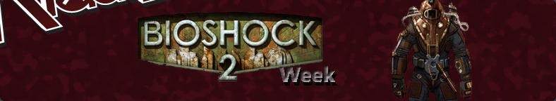 Bioshock 2 Week